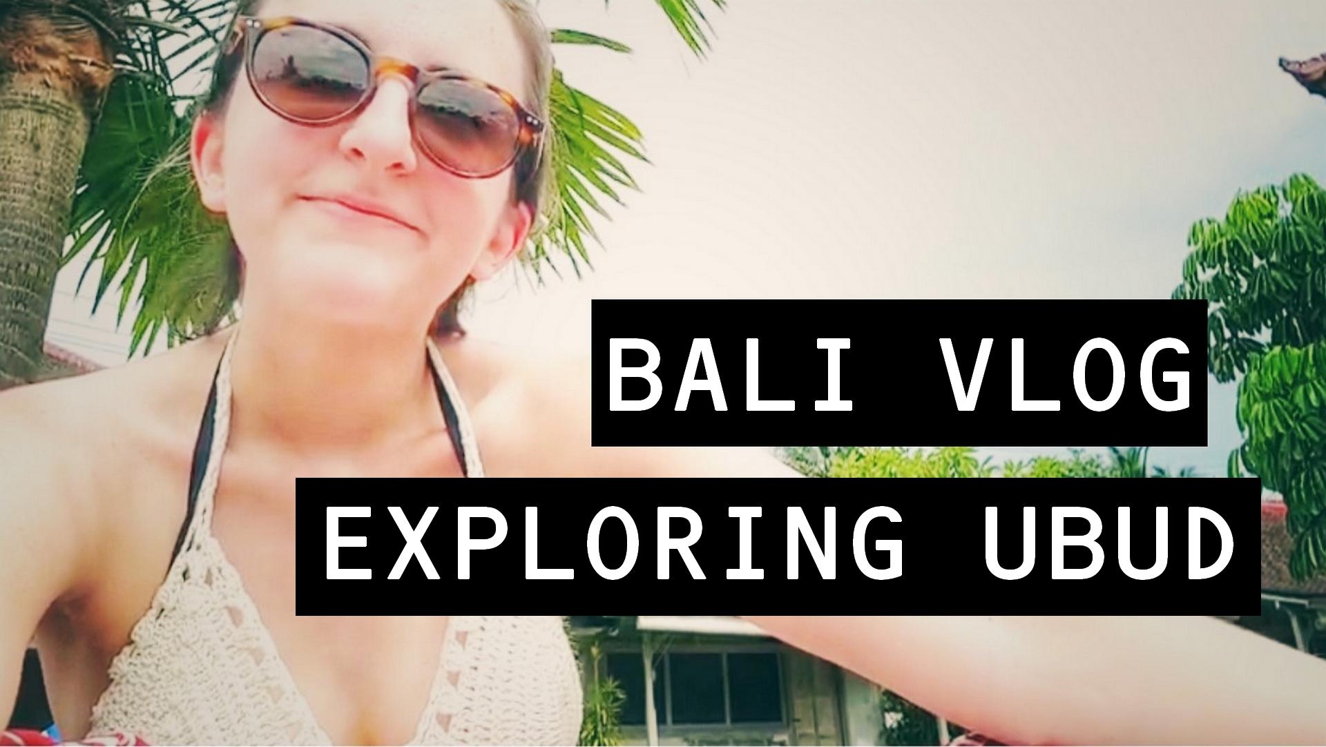 Bali Vlog (Part 1): Exploring Ubud!