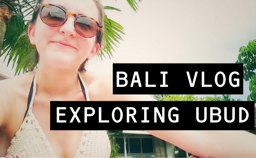 Bali Vlog (Part 1): ExploringUbud!